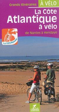 La côte atlantique à vélo : de Nantes à Hendaye : la Vélodyssée