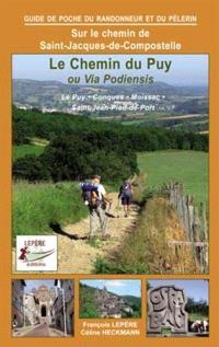 Sur le chemin de Saint-Jacques-de-Compostelle : le chemin du Puy ou via Podiensis : Le Puy, Conques, Moissac, Saint-Jean-Pied-de-Port