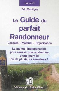 Le guide du parfait randonneur : conseils, matériel, organisation : le manuel indispensable pour réussir une randonnée d'une journée ou de plusieurs semaines !