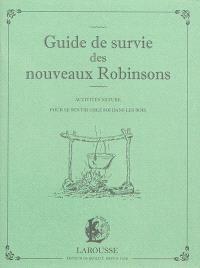Guide de survie des nouveaux Robinsons : activités nature pour se sentir chez soi dans les bois