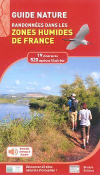 Guide nature : randonnées dans les zones humides de France : 19 itinéraires, 520 espèces illustrées