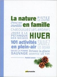 La nature en famille : hiver : 101 activités en plein air