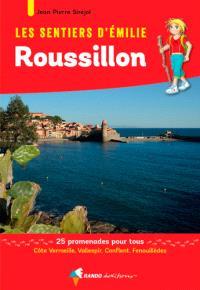 Les sentiers d'Emilie dans le Roussillon : 25 promenades pour tous : Côte Vermeille, Vallespir, Conflent, Fenouillèdes