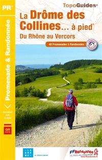 La Drôme des collines... à pied : du Rhône au Vercors : 40 promenades & randonnées