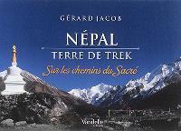Népal : terre de trek : sur les chemins du sacré
