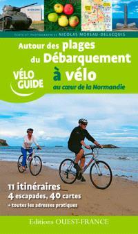Autour des plages du débarquement à vélo : au coeur de la Normandie : 11 itinéraires, 4 escapades, 40 cartes