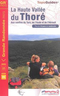 La haute vallée du Thoré : aux confins du Tarn, de l'Aude et de l'Hérault : plus de 10 jours de randonnée