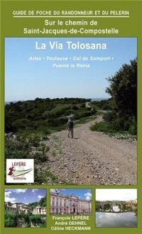 La via Tolosana, itinéraires pour pèlerins et randonneurs à pied : Arles, Toulouse, col du Somport, Puente la Reina