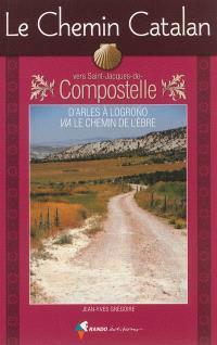 Le chemin catalan vers Compostelle : guide pratique du pèlerin