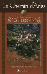 Le chemin d'Arles vers Saint-Jacques-de-Compostelle : la voie du Sud : guide pratique du pèlerin