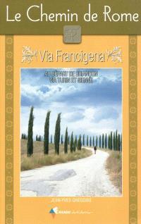Le chemin de Rome : via Francigena : guide pratique du pèlerin