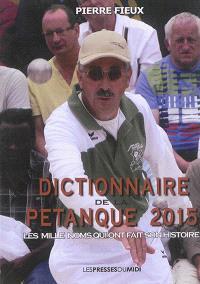 Dictionnaire de la pétanque 2015 : les mille noms qui ont fait son histoire
