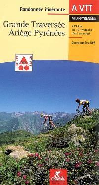 Grande traversée Ariège-Pyrénées : Midi-Pyrénées : 223 km en 12 tronçons d'est en ouest, coordonnées GPS