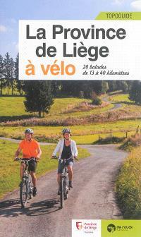 La province de Liège à vélo : 20 balades de 13 à 40 kilomètres