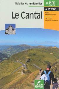 Le Cantal : Auvergne, guide départemental : 35 circuits de petite randonnée