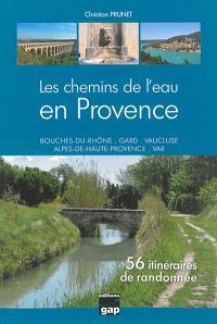 Les chemins de l'eau en Provence : Bouches-du-Rhône, Gard, Vaucluse, Alpes-de-Haute-Provence, Var : 56 itinéraires de randonnée