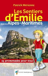 Les sentiers d'Emilie dans les Alpes-Maritimes : 25 promenades pour tous