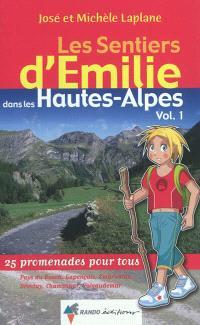 Les sentiers d'Emilie dans les Hautes-Alpes. Volume 1, Pays du Buech, Gapençais, Embrunais, Dévoluy, Champsaur, Valgaudemar : 25 promenades pour tous