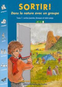 Sortir ! : dans la nature avec un groupe. Volume 1, Sorties journée, bivouacs et mini-camps