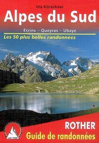 Alpes du Sud : Ecrins, Queyras, Ubaye : 50 randonnées sélectionnées dans les vallées et sur les sommets
