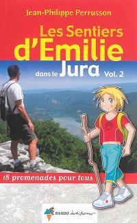 Les sentiers d'Emilie dans le Jura : 18 promenades pour tous. Volume 2
