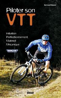 Piloter son VTT : initiation, perfectionnement, matériel, mécanique