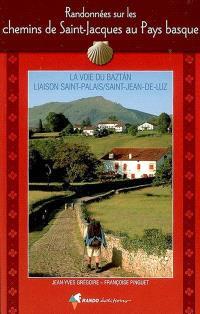 Randonnées sur les chemins de Saint-Jacques au Pays basque : la voie du Baztan, liaison Saint-Palais-Saint-Jean-de-Luz : guide pratique du pèlerin