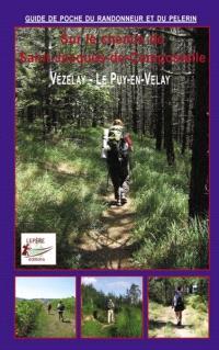 Sur le chemin de Saint-Jacques de Compostelle : Vézelay, Le Puy-en-Velay : itinéraire pour pèlerins et randonneurs à pied, itinéraire à suivre, commerces, hébergements