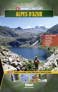 Alpes d'Azur : 110 randonnées à pied et à VTT : Alpes-Maritimes, Côte d'Azur, arrière-pays, Mercantour, Argentera, Ligurie, Piémont