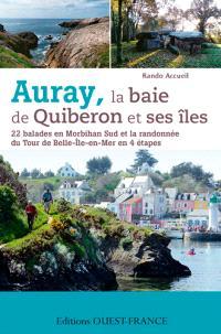 Auray, la baie de Quiberon et ses îles : 22 balades en Morbihan Sud et la randonnée du tour de Belle-Ile-en-Mer en 4 étapes