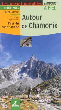 Autour de Chamonix : Rhône-Alpes, Haute-Savoie, Pays du Mont-Blanc : 22 balades exceptionnelles