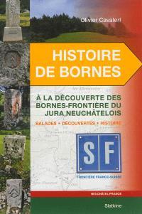 Histoire de bornes, A la découverte des bornes-frontières du Jura neuchâtelois : balades, découvertes, histoire
