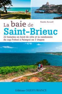La baie de Saint-Brieuc : 22 balades en bord de côte et la randonnée du cap Fréhel à Paimpol en 7 étapes