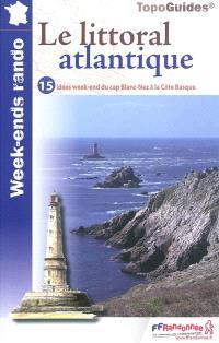 Le littoral atlantique : 15 idées week-end pour 30 jours de randonnée : 10 week-ends promenade et randonnée avec 2 circuits en boucle, 5 week-ends grande randonnée pour 2 jours d'itinérance