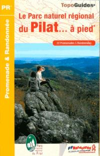 Le Parc naturel régional de Pilat... à pied : 22 promenades & randonnées