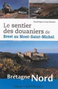 Le sentier des douaniers de Brest au Mont-Saint-Michel : Bretagne Nord
