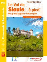 Le val de Sioule à pied : un grand espace d'Auvergne : 44 promenades & randonnées