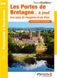 Les portes de Bretagne... à pied : aux pays de Fougères et de Vitré : 43 promenades & randonnées