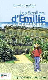 Les sentiers d'Emilie autour de Compiègne : 25 promenades très faciles pour tous