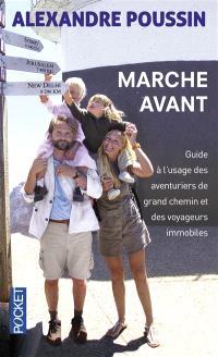 Marche avant : guide à l'usage des aventuriers de grand chemin et des voyageurs immobiles