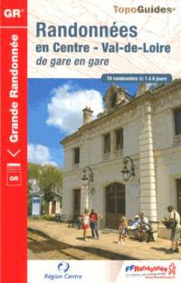 Randonnées en Centre-Val-de-Loire de gare en gare : 18 randonnées de 1 à 6 jours