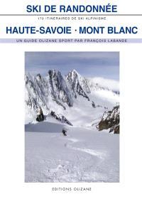 Ski de randonnée, Haute-Savoie, Mont Blanc : 170 itinéraires de ski-alpinisme