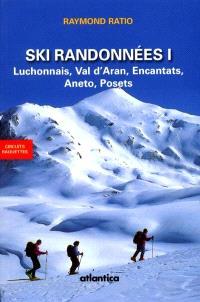 Ski de randonnées. Volume 1, Luchonnais, val d'Aran, Encantats, Aneto, Posets