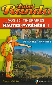 Vos 25 itinéraires dans les Hautes-Pyrénées. Volume 1, De Tarbes à Gavarnie