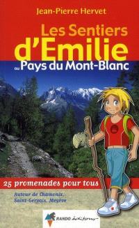 Les sentiers d'Emilie au pays du Mont-Blanc : 25 promenades pour tous : autour de Chamonix, Saint-Gervais, Megève