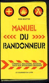 Manuel du randonneur : conseils, solutions, astuces... face aux situations critiques