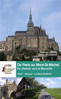 De Paris au Mont-Saint-Michel : en chemin vers la merveille : Paris-Alençon-Le Mont-Saint-Michel