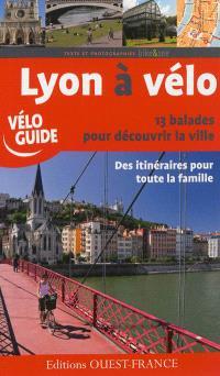 Lyon à vélo : 13 balades pour découvrir la ville : des itinéraires pour toute la famille