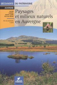 Paysages et milieux naturels en Auvergne : Allier, Cantal, Haute-Loire, Puy-de-Dôme : 40 microbalades à pied