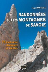 Randonnées sur les montagnes de Savoie : 75 itinéraires classiques et insolites : Massif des Bauges, Aravis, Chartreuse, Belledonne, Lauzière...